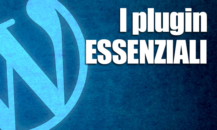 Wordpress: i plugin essenziali